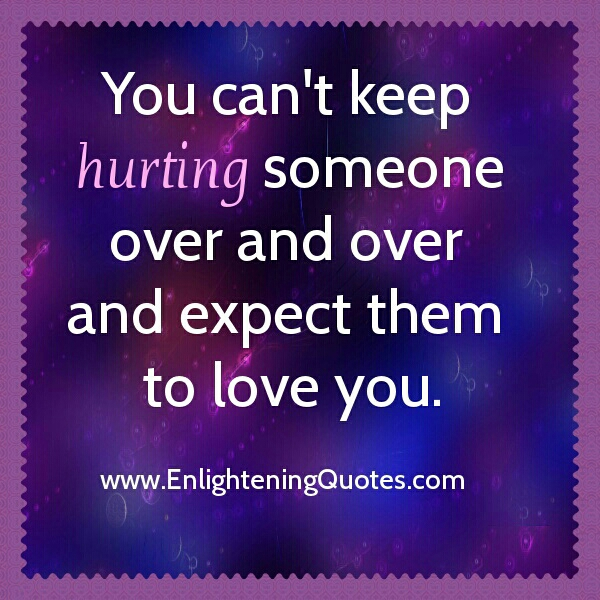 You can't keep hurting someone over and over again