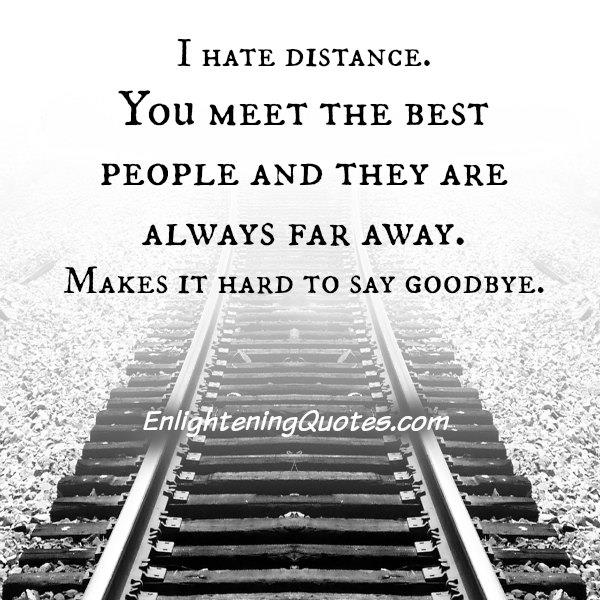 You meet the best people & they are always far away