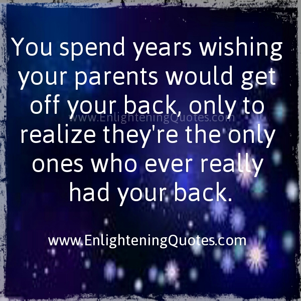 Parents! Only ones who ever had your back