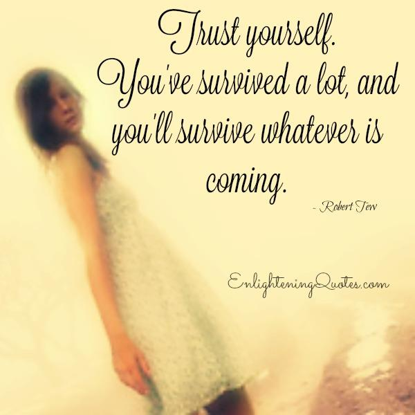 You will survive whatever is coming