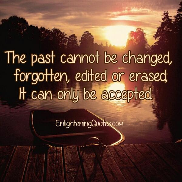 Your past cannot be changed or erased