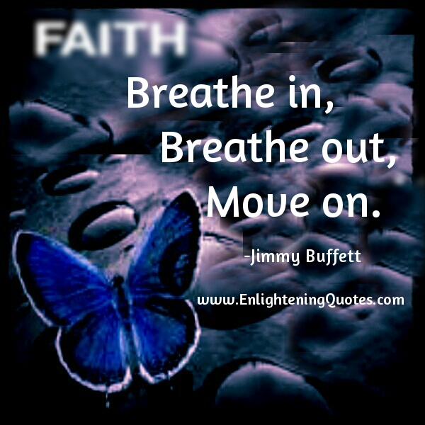 Breathe in, Breath out, Move on