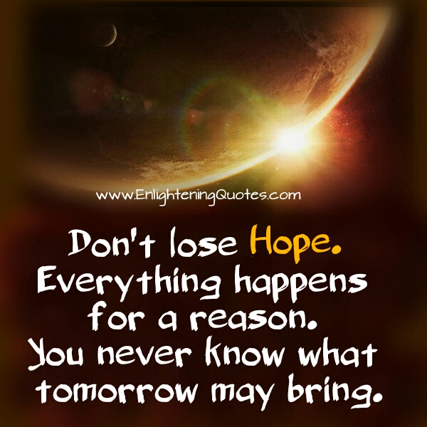 Don't lose Hope. Everything happens for a reason