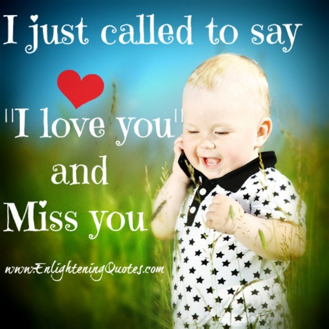 i just called to say I love you and miss you