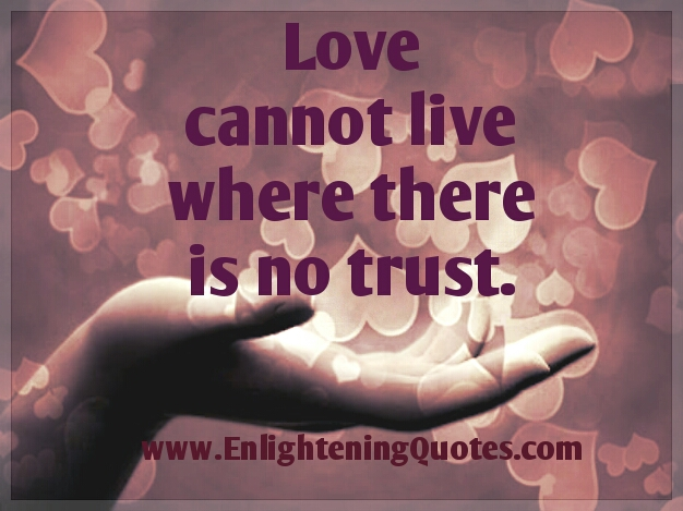 love cannot live where there's no trust