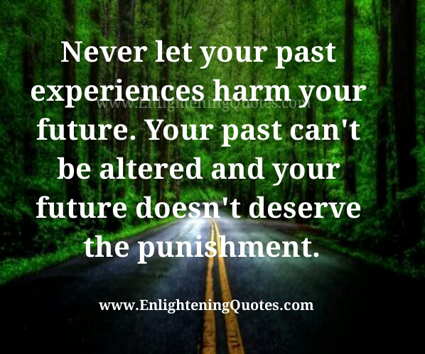 Never let your past experiences harm your future